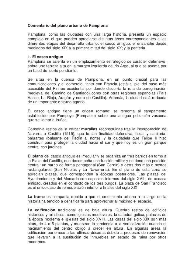 Comentario del plano urbano de Pamplona Pamplona, como las ciudades con una larga historia, presenta un espacio complejo e...