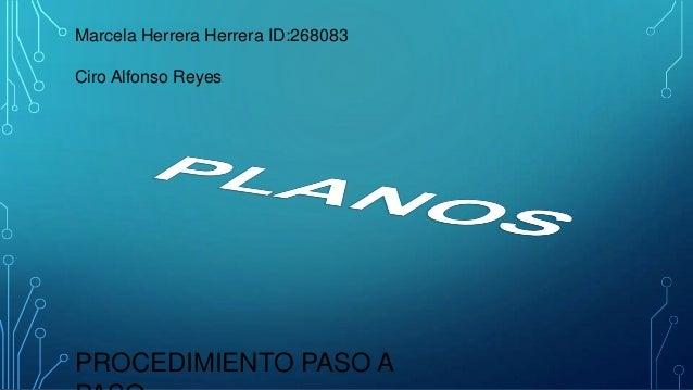 Marcela Herrera Herrera ID:268083 Ciro Alfonso Reyes PROCEDIMIENTO PASO A