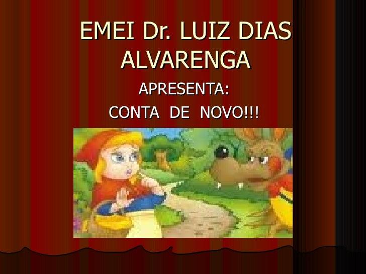 EMEI Dr. LUIZ DIAS ALVARENGA APRESENTA: CONTA  DE  NOVO!!!
