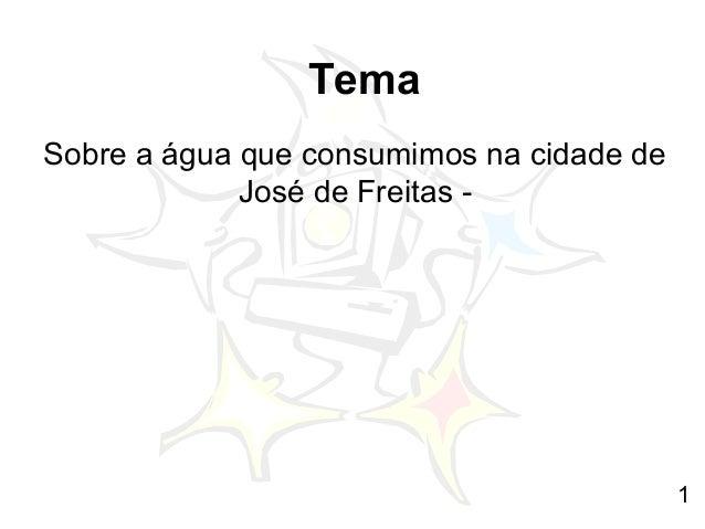 1 Tema Sobre a água que consumimos na cidade de José de Freitas -