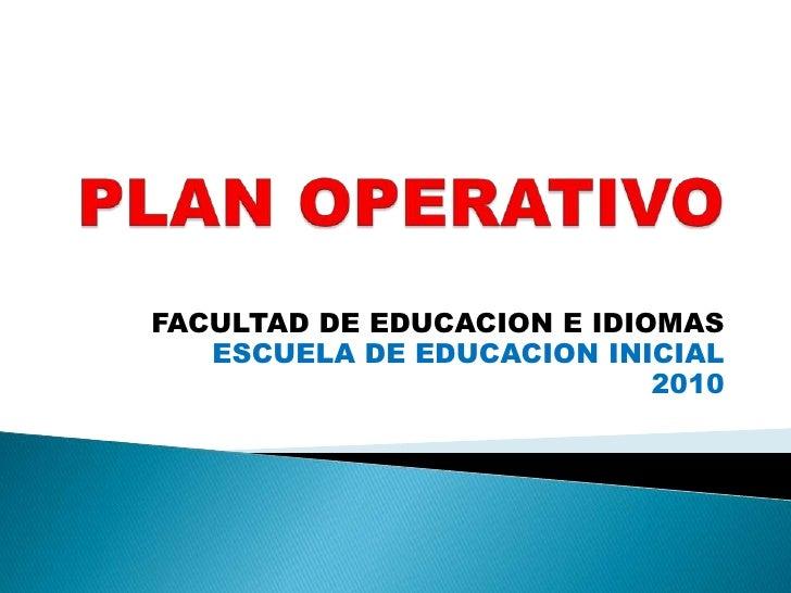 PLAN OPERATIVO<br />FACULTAD DE EDUCACION E IDIOMAS <br />ESCUELA DE EDUCACION INICIAL<br />2010<br />