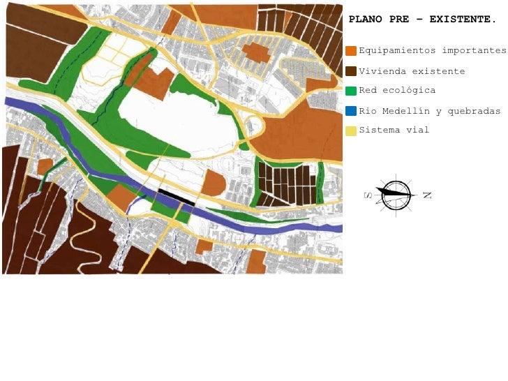 PLANO PRE – EXISTENTE. Equipamientos importantes Vivienda existente Red ecológica Rio Medellín y quebradas Sistema vial