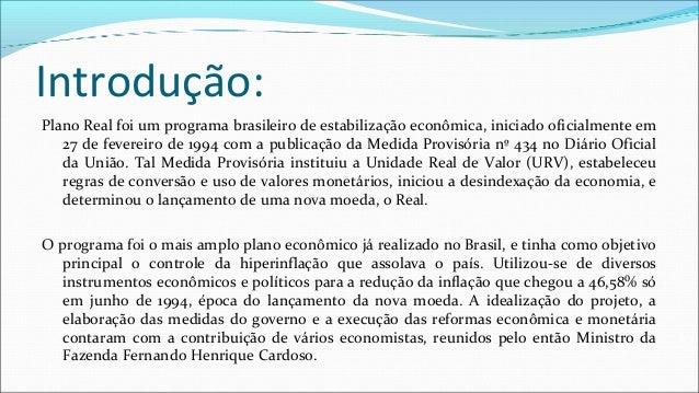 Introdução: Plano Real foi um programa brasileiro de estabilização econômica, iniciado oficialmente em 27 de fevereiro de ...