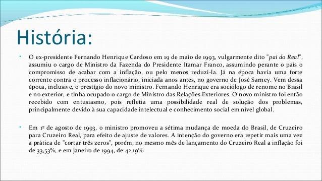 """História: • O ex-presidente Fernando Henrique Cardoso em 19 de maio de 1993, vulgarmente dito """"pai do Real"""", assumiu o car..."""