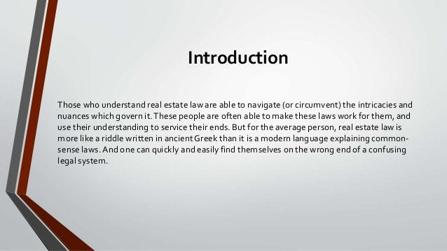 Introduction Those who understand real estate law are able to navigate (or circumvent) the intricacies and nuances which g...