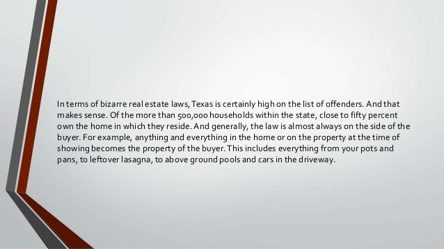 In terms of bizarre real estate laws,Texas is certainly high on the list of offenders. And that makes sense. Of the more t...