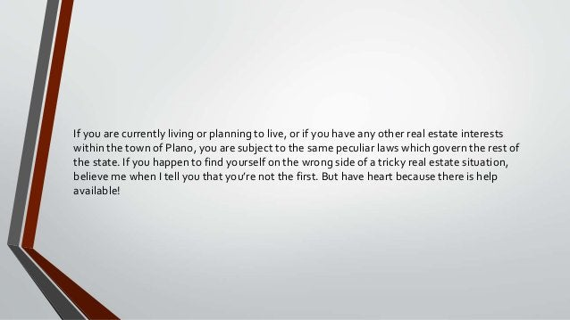 If you are currently living or planning to live, or if you have any other real estate interests within the town of Plano, ...