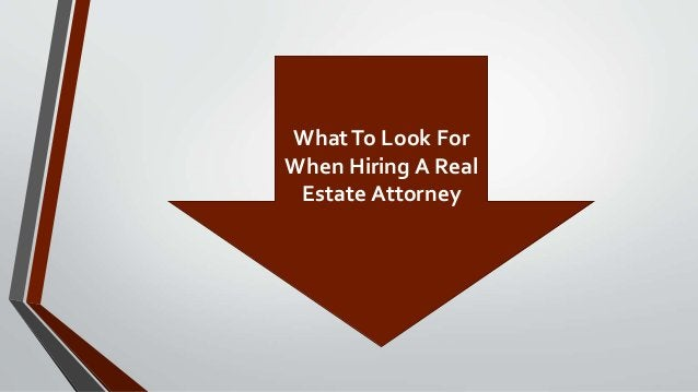 WhatTo Look For When Hiring A Real Estate Attorney