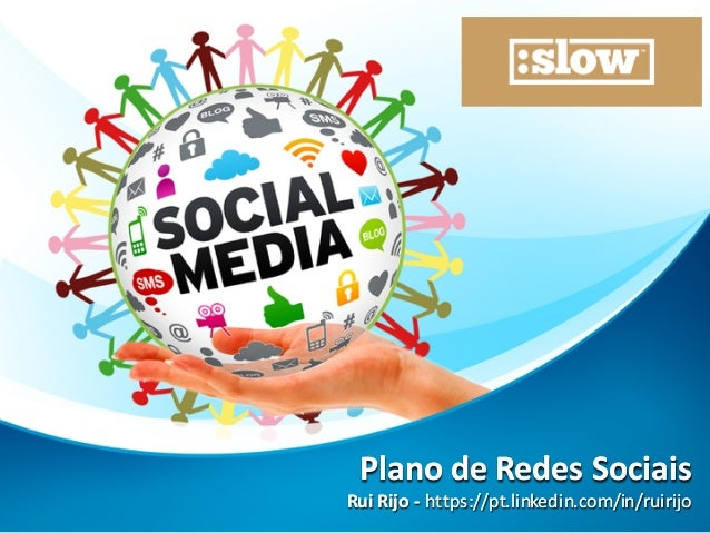 Plano  de  Redes Sociais Rui  Rijo  -‐ https://pt.linkedin.com/in/ruirijo Plano  de  Redes Sociais Rui  Rij...