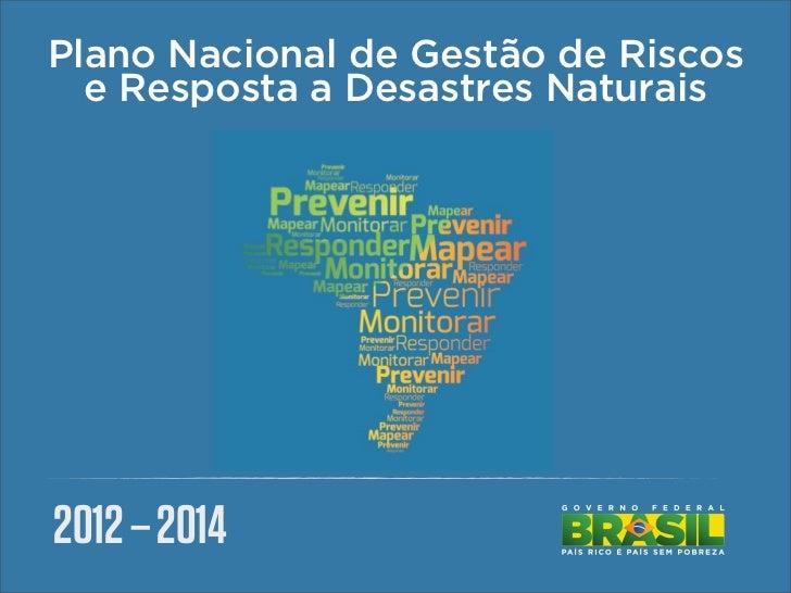 Plano Nacional de Gestão de Riscos  e Resposta a Desastres Naturais2012 – 2014