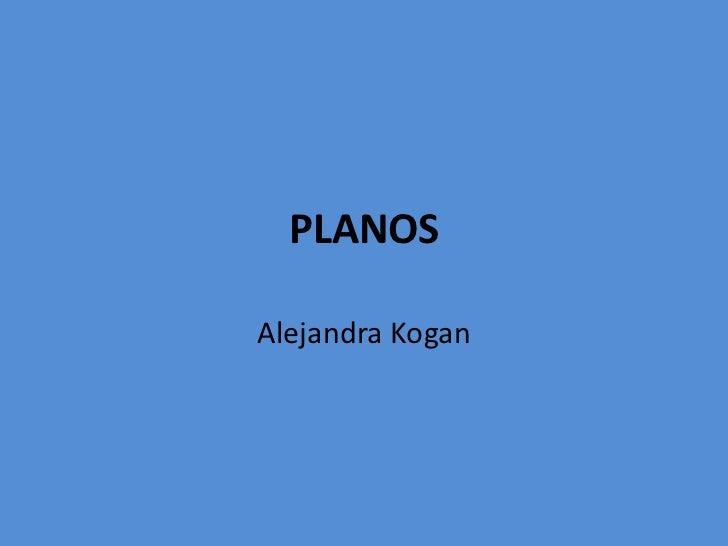 PLANOSAlejandra Kogan