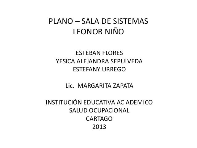 PLANO – SALA DE SISTEMAS LEONOR NIÑO ESTEBAN FLORES YESICA ALEJANDRA SEPULVEDA ESTEFANY URREGO Lic. MARGARITA ZAPATA INSTI...