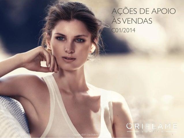 AÇÕES DE APOIO ÀS VENDAS C01/2014  2013-12-19  Copyright ©2013 by Oriflame Cosmetics SA  1