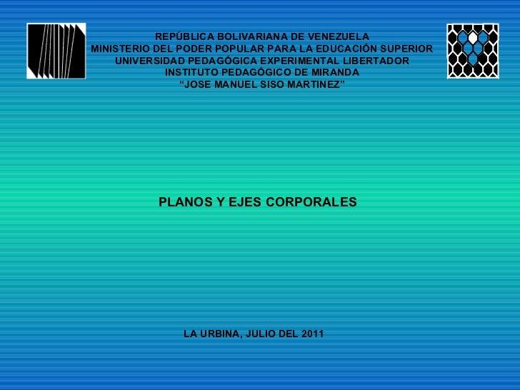 LA URBINA, JULIO DEL 2011 PLANOS Y EJES CORPORALES REPÚBLICA BOLIVARIANA DE VENEZUELA MINISTERIO DEL PODER POPULAR PARA LA...