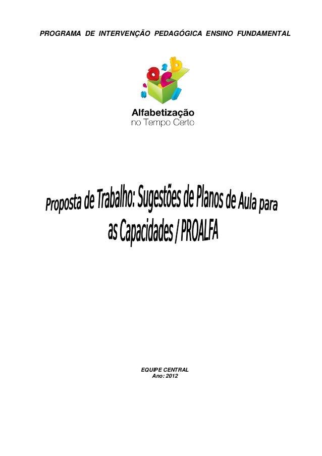 PROGRAMA DE INTERVENÇÃO PEDAGÓGICA ENSINO FUNDAMENTAL                     EQUIPE CENTRAL                        Ano: 2012