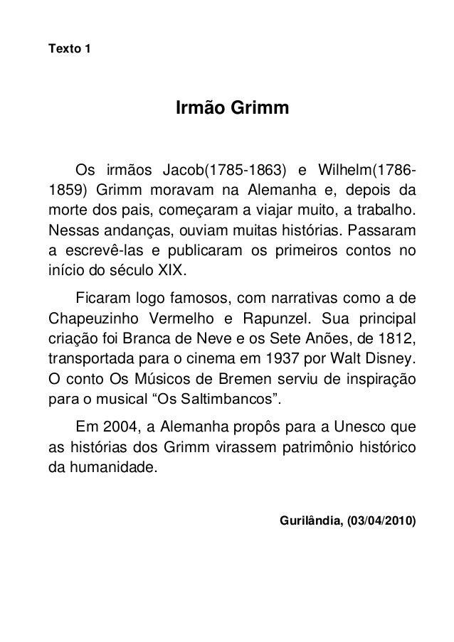 Texto 1                  Irmão Grimm     Os irmãos Jacob(1785-1863) e Wilhelm(1786-1859) Grimm moravam na Alemanha e, depo...