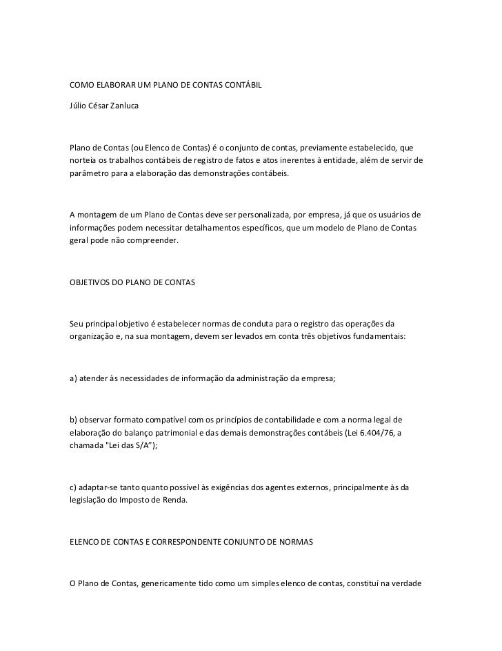 COMO ELABORAR UM PLANO DE CONTAS CONTÁBILJúlio César ZanlucaPlano de Contas (ou Elenco de Contas) é o conjunto de contas, ...