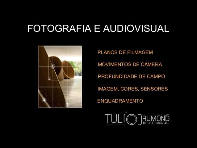 FOTOGRAFIA E AUDIOVISUAL PLANOS DE FILMAGEM ENQUADRAMENTO MOVIMENTOS DE CÂMERA PROFUNDIDADE DE CAMPO IMAGEM, CORES, SENSOR...