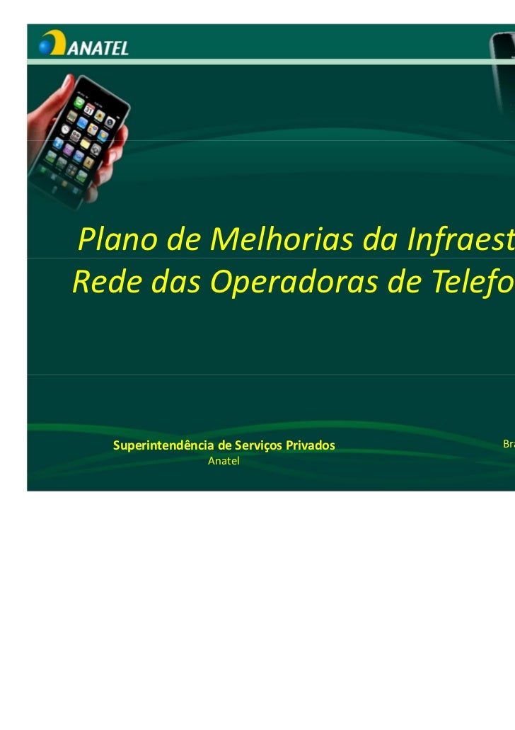 Plano de Melhorias da Infraestrutura deRede das Operadoras de Telefonia Móvel  Superintendência de Serviços Privados   Bra...