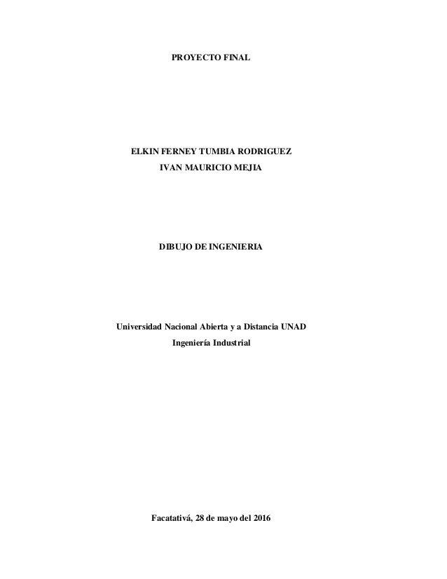 PROYECTO FINAL ELKIN FERNEY TUMBIA RODRIGUEZ IVAN MAURICIO MEJIA DIBUJO DE INGENIERIA Universidad Nacional Abierta y a Dis...