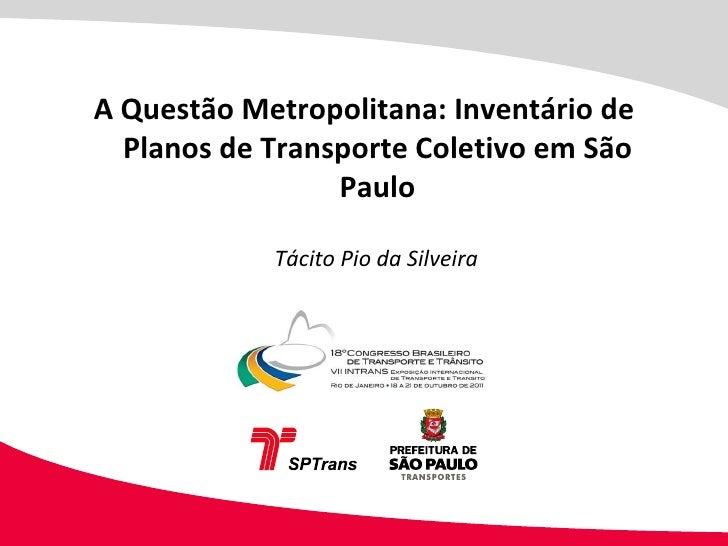 Tácito Pio da Silveira A Questão Metropolitana: Inventário de Planos de Transporte Coletivo em São Paulo