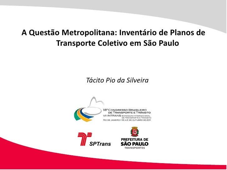 A Questão Metropolitana: Inventário de Planos de        Transporte Coletivo em São Paulo                Tácito Pio da Silv...