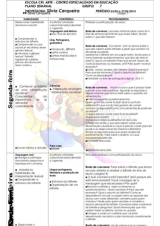 ♥♥ Silvia Cerqueira Grupo 7 ESCOLA CRI_ARTE - CENTRO ESPECIALIZADO EM EDUCAÇÃO PLANO SEMANAL GRUPO: 7 PROFESSORA: Sílvia C...