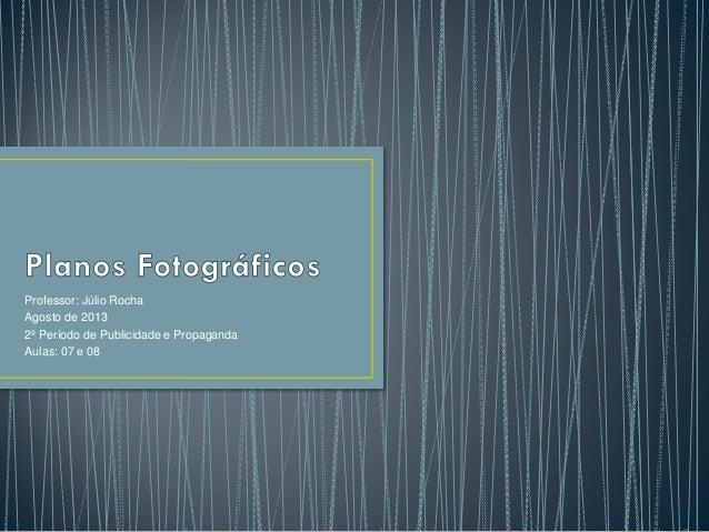Professor: Júlio Rocha Agosto de 2013 2º Período de Publicidade e Propaganda Aulas: 07 e 08