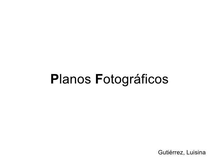 Planos Fotográficos                 Gutiérrez, Luisina