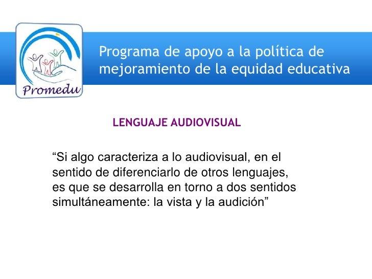 """Programa de apoyo a la política de         mejoramiento de la equidad educativa             LENGUAJE AUDIOVISUAL   """"Si alg..."""