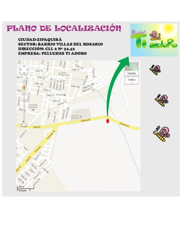 PLANO DE LOCALIZACIÓN  CIUDAD-ZIPAQUIRÀ  SECTOR: BARRIO VILLAS DEL ROSARIO  DIRECCIÓN: CLL 6 Nº 32.42  EMPRESA: PELUCHES T...