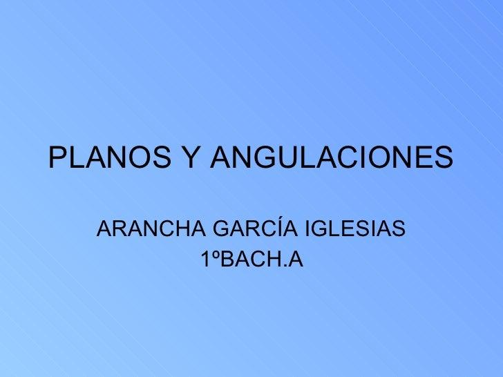 PLANOS Y ANGULACIONES ARANCHA GARCÍA IGLESIAS 1ºBACH.A