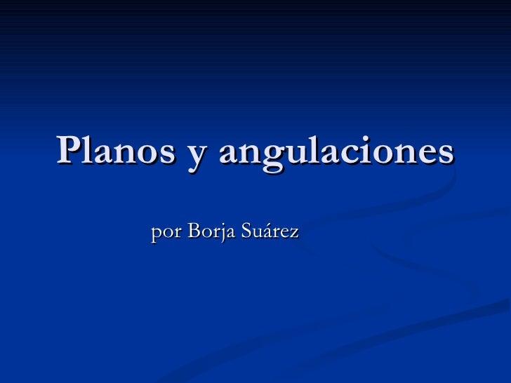 Planos y angulaciones por Borja Suárez