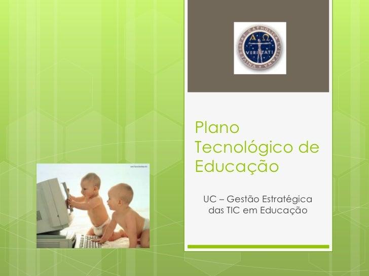 Plano Tecnológico de Educação<br />UC – Gestão Estratégica das TIC em Educação<br />