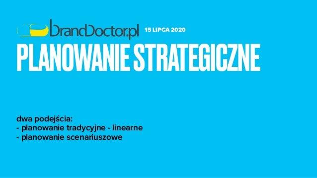 15 LIPCA 2020 dwa podejścia: - planowanie tradycyjne - linearne - planowanie scenariuszowe PLANOWANIESTRATEGICZNE