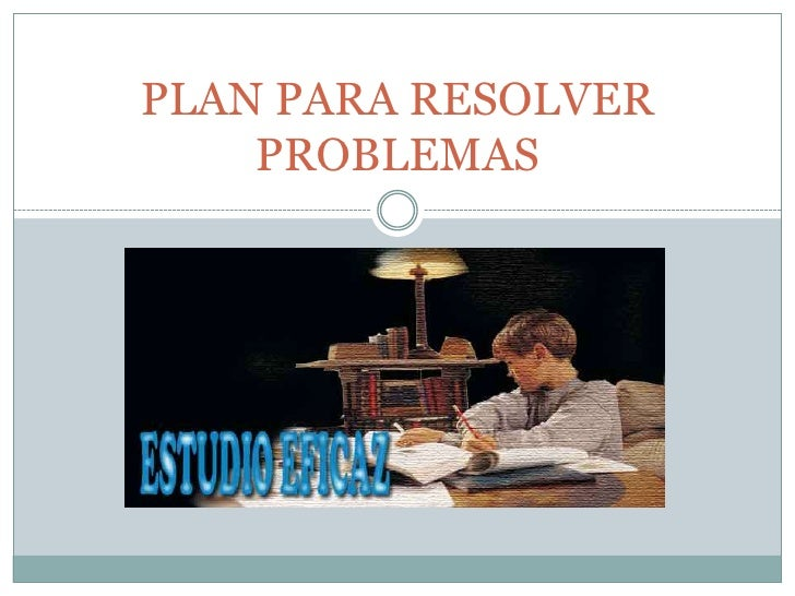 PLAN PARA RESOLVER PROBLEMAS <br />