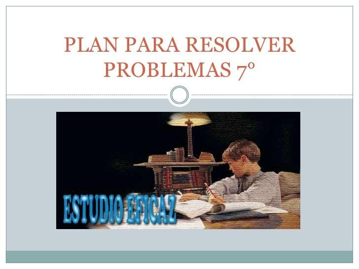 PLAN PARA RESOLVER PROBLEMAS 7°<br />