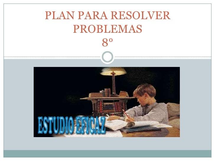 PLAN PARA RESOLVER PROBLEMAS 8°<br />