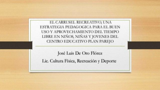 EL CARRUSEL RECREATIVO, UNAESTRATEGIA PEDAGOGICA PARA EL BUEN USO Y APROVECHAMIENTO DEL TIEMPO LIBRE EN NIÑOS, NIÑAS Y JOV...