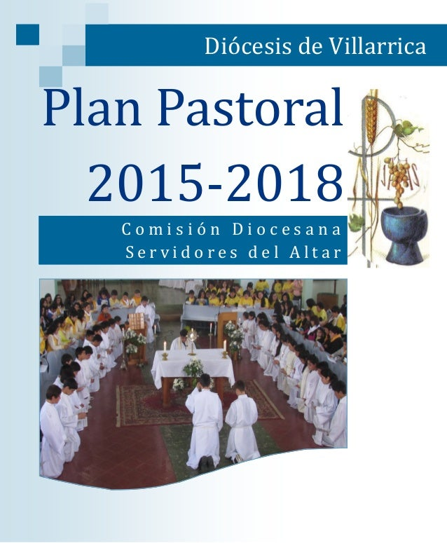 Plan Pastoral 2015-2018 C o m i s i o n D i o c e s a n a S e r v i d o r e s d e l A l t a r Diocesis de Villarrica