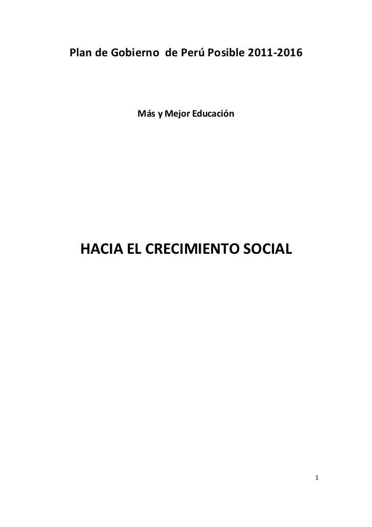 Plan de Gobierno de Perú Posible 2011-2016            Más y Mejor Educación HACIA EL CRECIMIENTO SOCIAL                   ...
