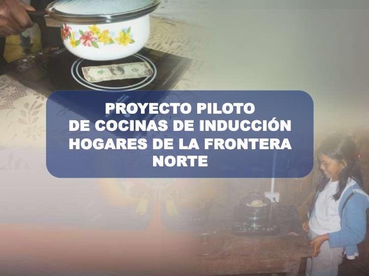 PROYECTO PILOTODE COCINAS DE INDUCCIÓNHOGARES DE LA FRONTERA         NORTE