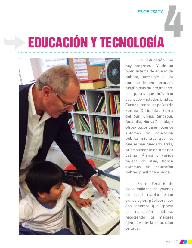PPK 10 eDUCACIÓN Y TECNOLOGÍA  Sin educación no hay progreso. Y sin un buen sistema de educación pública, accesible a los...