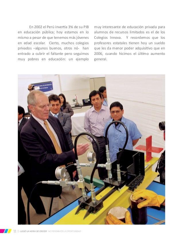 LLEGÓ LA HORA DE CRECER NO PERDAMOS LA OPORTUNIDAD11  En 2002 el Perú invertía 3% de su PIB en educación pública; hoy est...