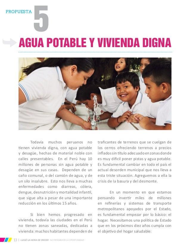 LLEGÓ LA HORA DE CRECER NO PERDAMOS LA OPORTUNIDAD13 AGUA POTABLE Y VIVIENDA DIGNA  Todavía muchos peruanos no tienen viv...