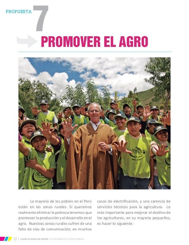 LLEGÓ LA HORA DE CRECER NO PERDAMOS LA OPORTUNIDAD17 PROMOVER EL AGRO  La mayoría de los pobres en el Perú están en las z...