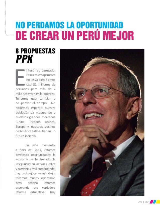 02PPK 8 PROPUESTAS PPK E lPerúhaprogresado. Peroamuchosperuanos nolesvabien.Somos casi 31 millones de peruanos pero más d...