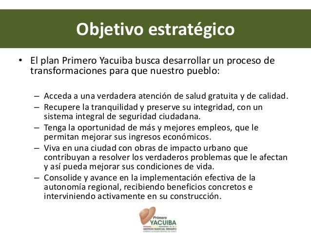 Objetivo estratégico• El plan Primero Yacuiba busca desarrollar un proceso de  transformaciones para que nuestro pueblo:  ...
