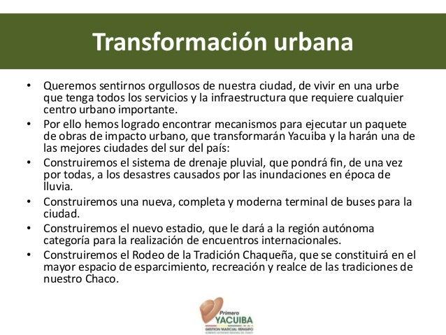 Transformación urbana• Queremos sentirnos orgullosos de nuestra ciudad, de vivir en una urbe  que tenga todos los servicio...