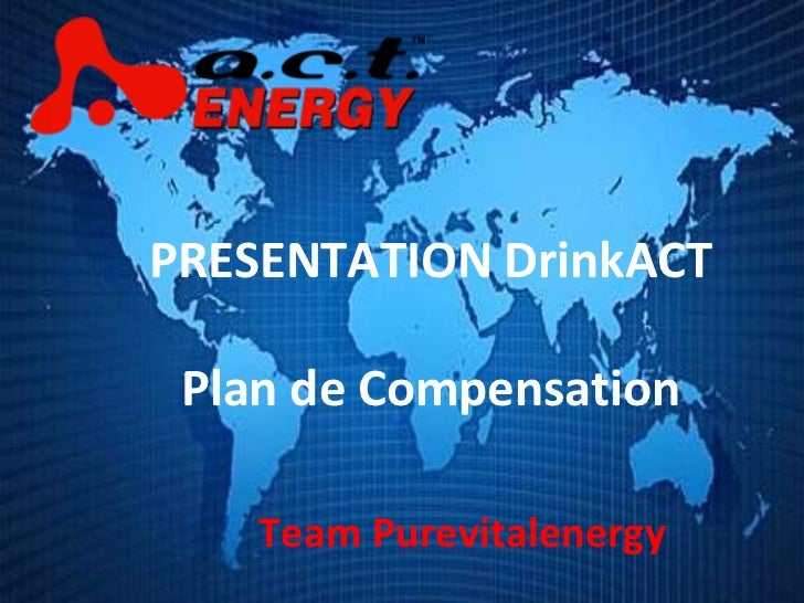 Team Purevitalenergy PRESENTATION DrinkACT Plan de Compensation